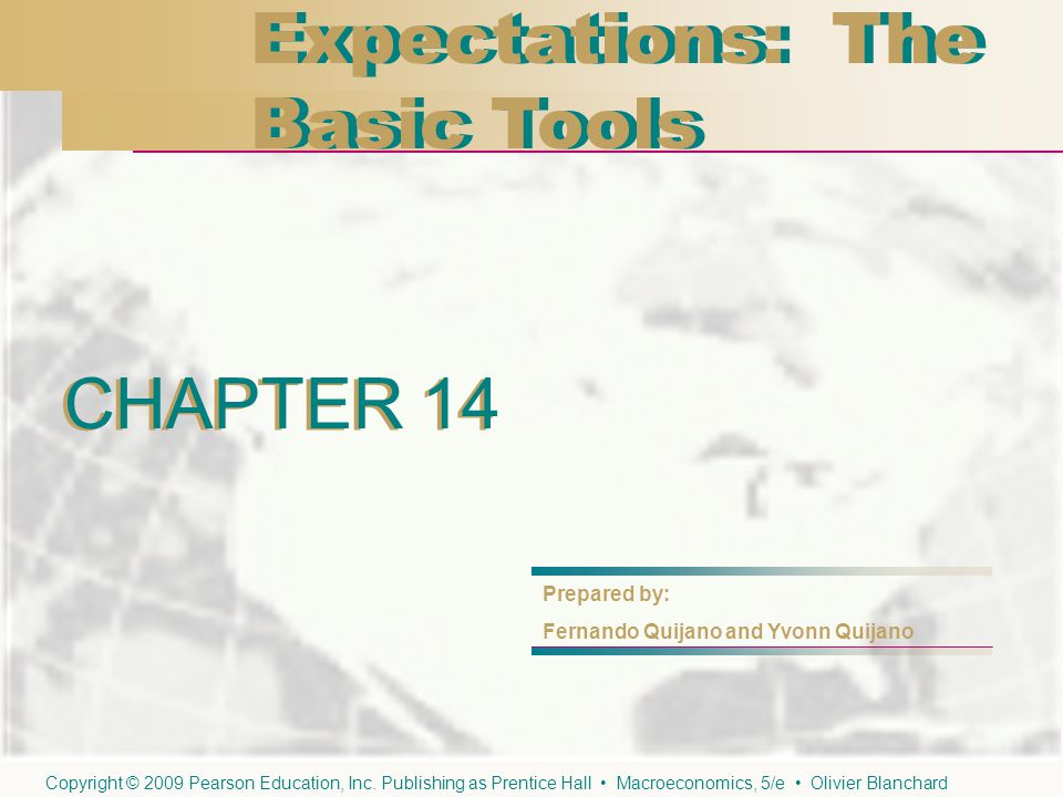 CHAPTER 14 Expectations: The Basic Tools Expectations: The Basic Tools CHAPTER 14 Prepared by: Fernando Quijano and Yvonn Quijano Copyright © 2009 Pearson Education, Inc.