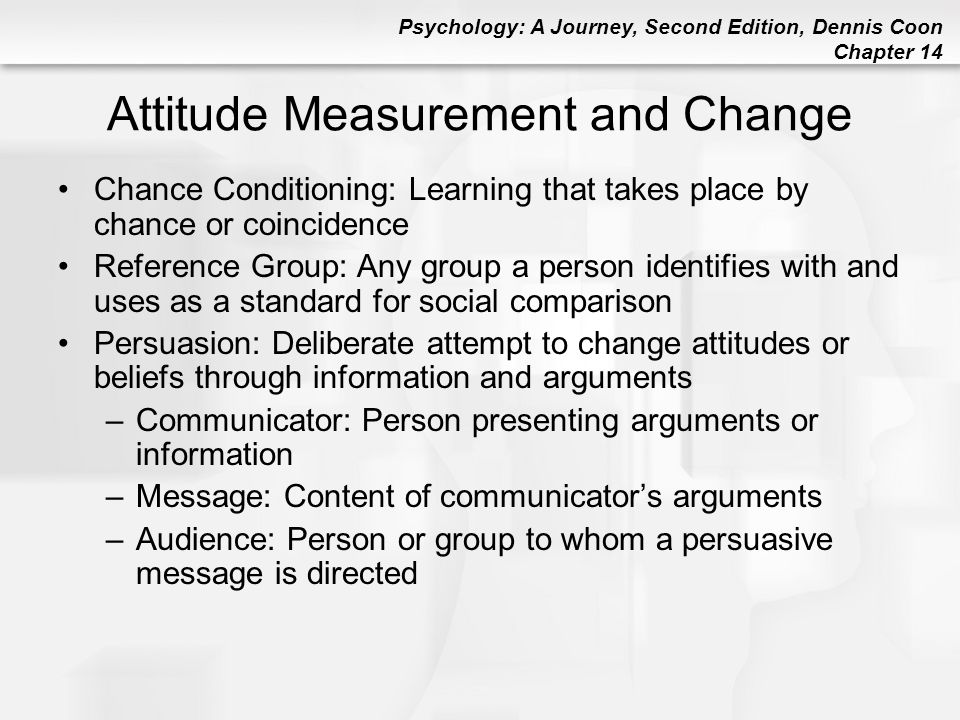 Psychology: A Journey, Second Edition, Dennis Coon Chapter 14 Attitude Measurement and Change Chance Conditioning: Learning that takes place by chance
