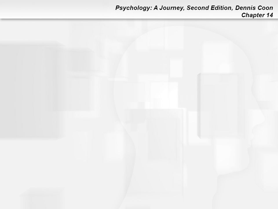 Psychology: A Journey, Second Edition, Dennis Coon Chapter 14