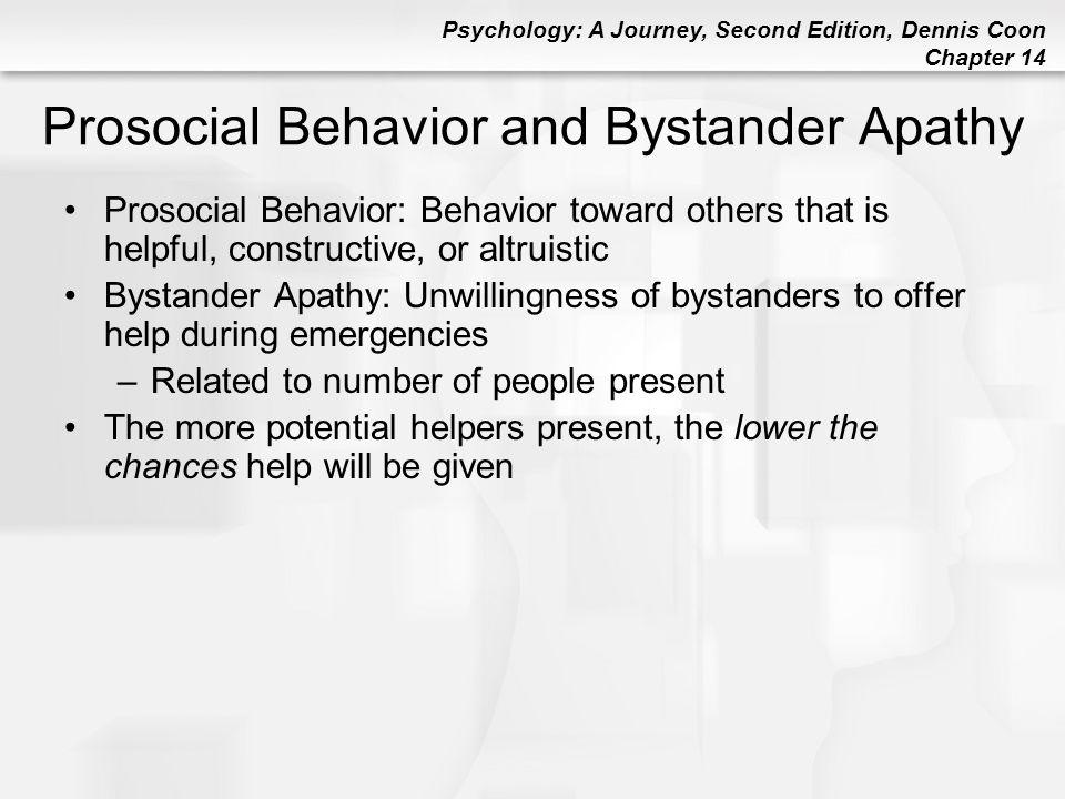 Psychology: A Journey, Second Edition, Dennis Coon Chapter 14 Prosocial Behavior and Bystander Apathy Prosocial Behavior: Behavior toward others that