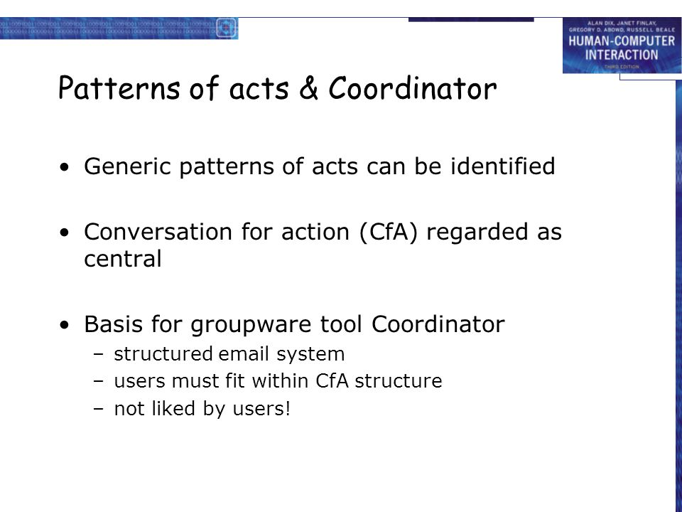 Patterns of acts & Coordinator Generic patterns of acts can be identified Conversation for action (CfA) regarded as central Basis for groupware tool C