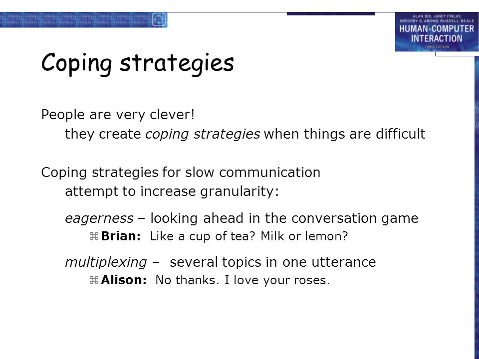 Coping strategies People are very clever! they create coping strategies when things are difficult Coping strategies for slow communication attempt to