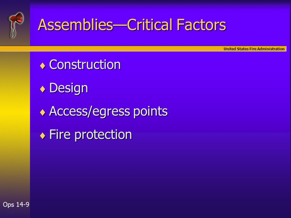 United States Fire Administration Ops 14-9 Assemblies—Critical Factors  Construction  Design  Access/egress points  Fire protection