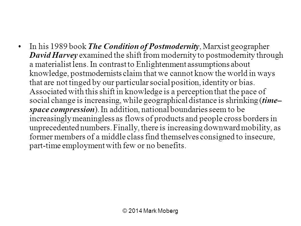 In his 1989 book The Condition of Postmodernity, Marxist geographer David Harvey examined the shift from modernity to postmodernity through a materialist lens.
