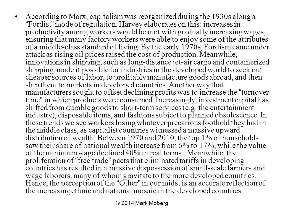 According to Marx, capitalism was reorganized during the 1930s along a Fordist mode of regulation.