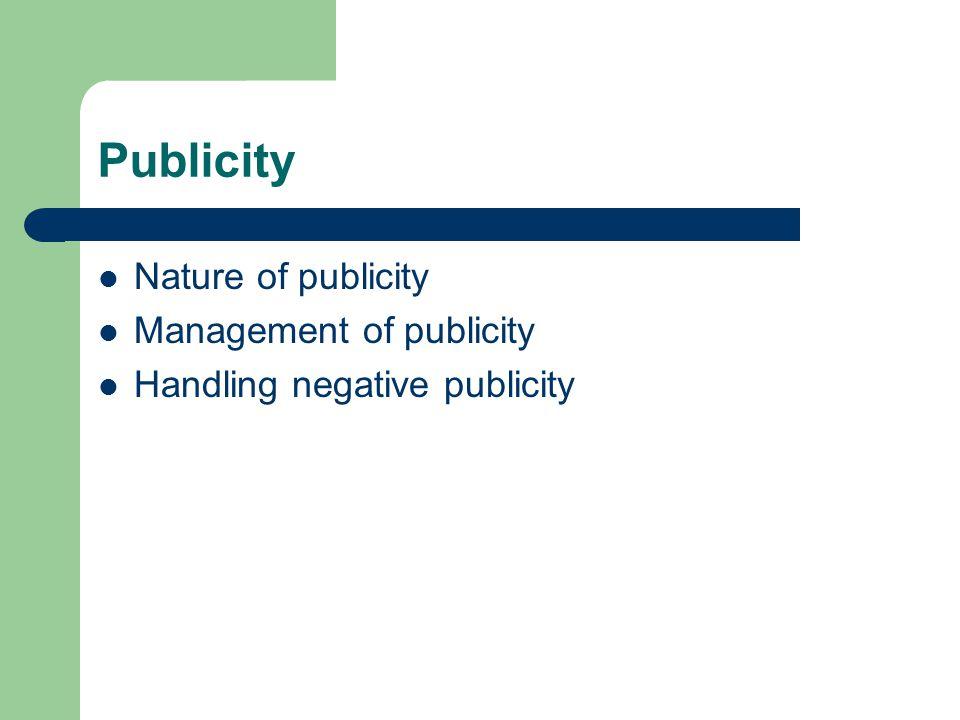 Publicity Nature of publicity Management of publicity Handling negative publicity