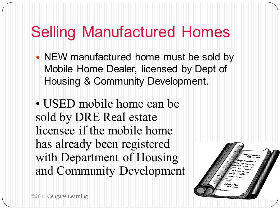Selling Manufactured Homes NEW manufactured home must be sold by Mobile Home Dealer, licensed by Dept of Housing & Community Development.