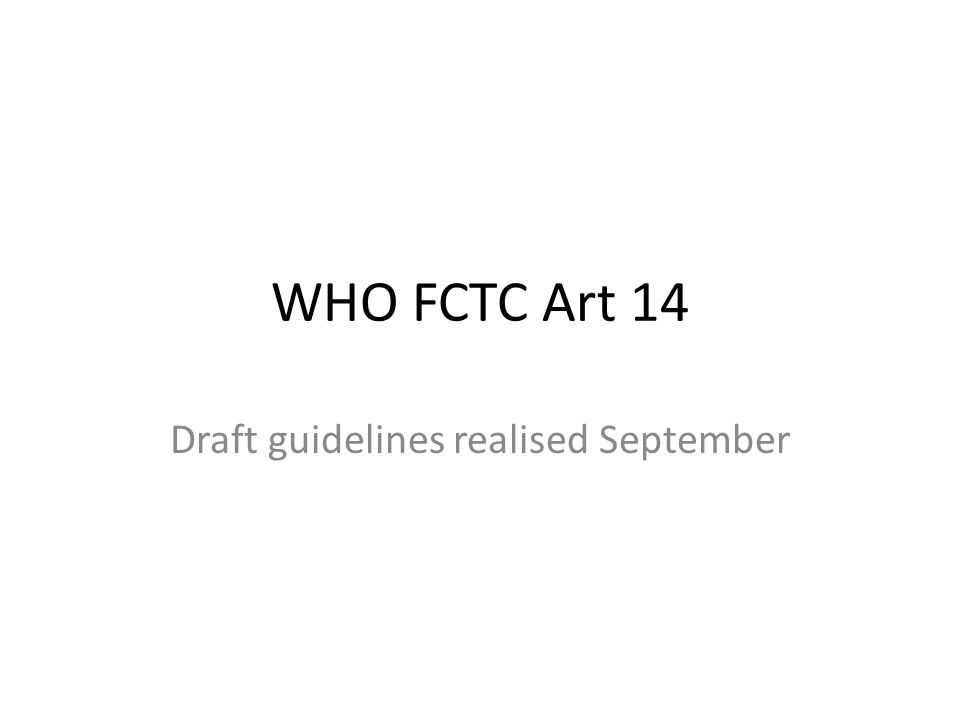 WHO FCTC Art 14 Draft guidelines realised September