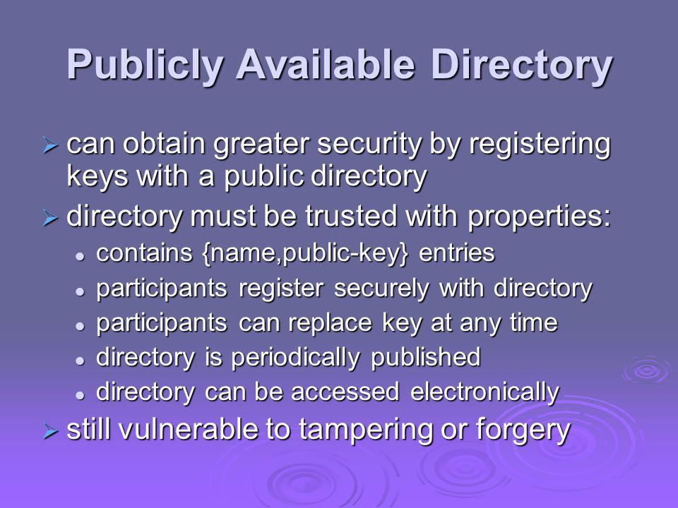 Public-Key Authority  improve security by tightening control over distribution of keys from directory  has properties of directory  and requires users to know public key for the directory  then users interact with directory to obtain any desired public key securely does require real-time access to directory when keys are needed does require real-time access to directory when keys are needed may be vulnerable to tampering may be vulnerable to tampering