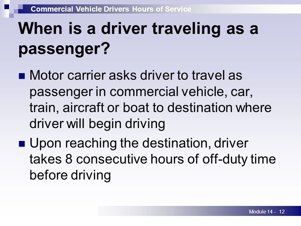 Commercial Vehicle Drivers Hours of Service Module 14 -12 When is a driver traveling as a passenger.