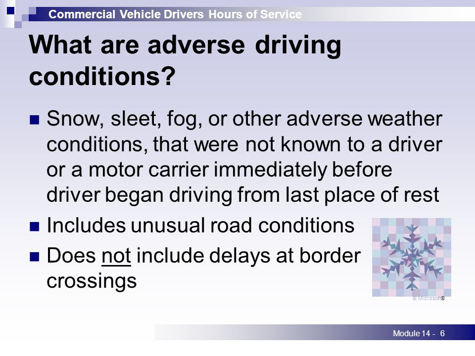 Commercial Vehicle Drivers Hours of Service Module 14 -6 What are adverse driving conditions.