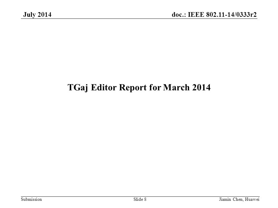 doc.: IEEE 802.11-14/0333r2 Submission July 2014 TGaj Editor Report for March 2014 Slide 8Jiamin Chen, Huawei