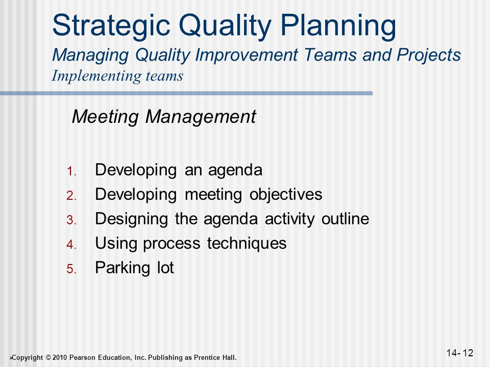  Copyright © 2010 Pearson Education, Inc. Publishing as Prentice Hall. 14- 12 Strategic Quality Planning Managing Quality Improvement Teams and Proje