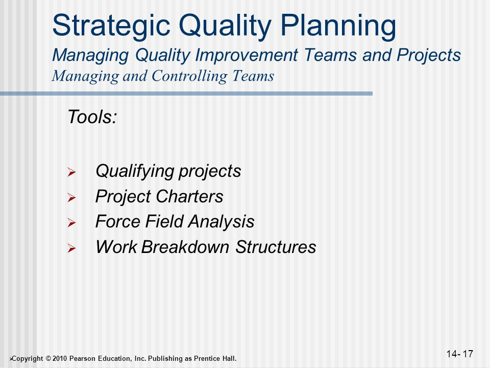  Copyright © 2010 Pearson Education, Inc. Publishing as Prentice Hall. 14- 17 Strategic Quality Planning Managing Quality Improvement Teams and Proje