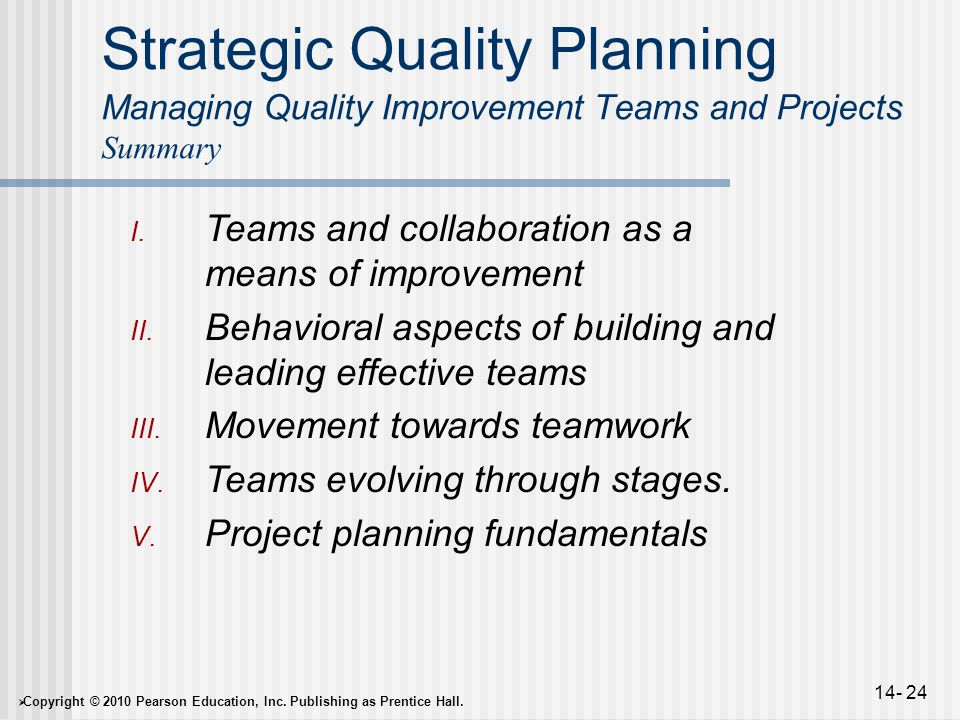  Copyright © 2010 Pearson Education, Inc. Publishing as Prentice Hall. 14- 24 Strategic Quality Planning Managing Quality Improvement Teams and Proje