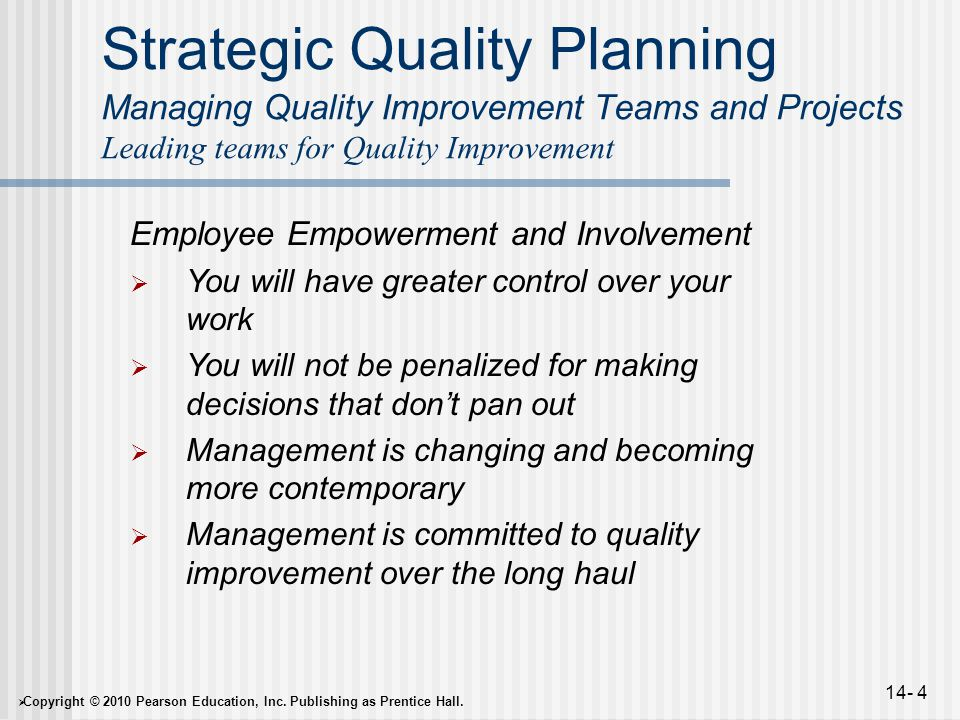  Copyright © 2010 Pearson Education, Inc. Publishing as Prentice Hall. 14- 4 Strategic Quality Planning Managing Quality Improvement Teams and Projec
