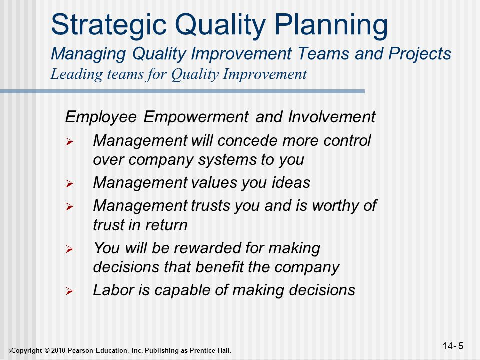  Copyright © 2010 Pearson Education, Inc. Publishing as Prentice Hall. 14- 5 Strategic Quality Planning Managing Quality Improvement Teams and Projec