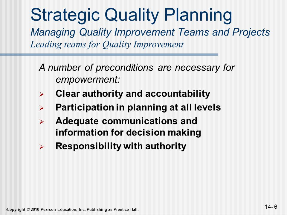  Copyright © 2010 Pearson Education, Inc. Publishing as Prentice Hall. 14- 6 Strategic Quality Planning Managing Quality Improvement Teams and Projec