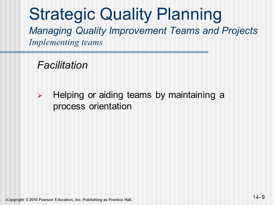  Copyright © 2010 Pearson Education, Inc. Publishing as Prentice Hall. 14- 9 Strategic Quality Planning Managing Quality Improvement Teams and Projec