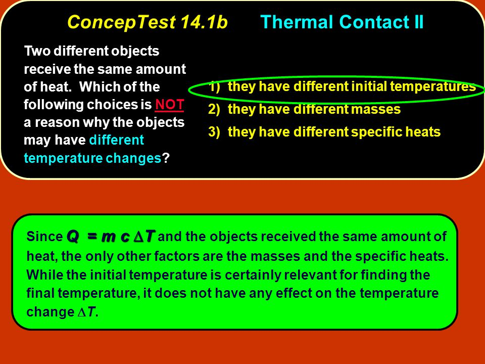 Two different objects receive the same amount of heat. Which of the following choices is NOT a reason why the objects may have different temperature c