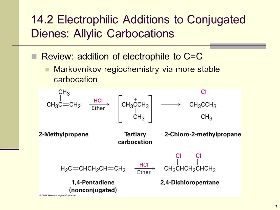 7 14.2 Electrophilic Additions to Conjugated Dienes: Allylic Carbocations Review: addition of electrophile to C=C Markovnikov regiochemistry via more