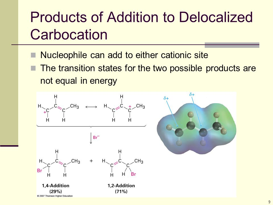 9 Products of Addition to Delocalized Carbocation Nucleophile can add to either cationic site The transition states for the two possible products are