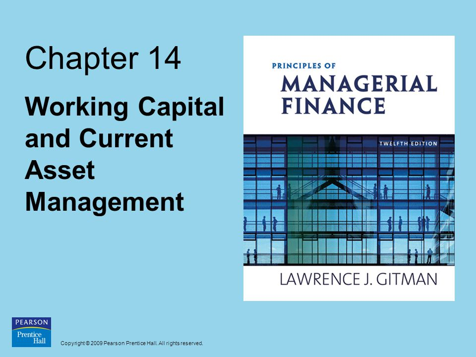 Copyright © 2009 Pearson Prentice Hall. All rights reserved. Chapter 14 Working Capital and Current Asset Management
