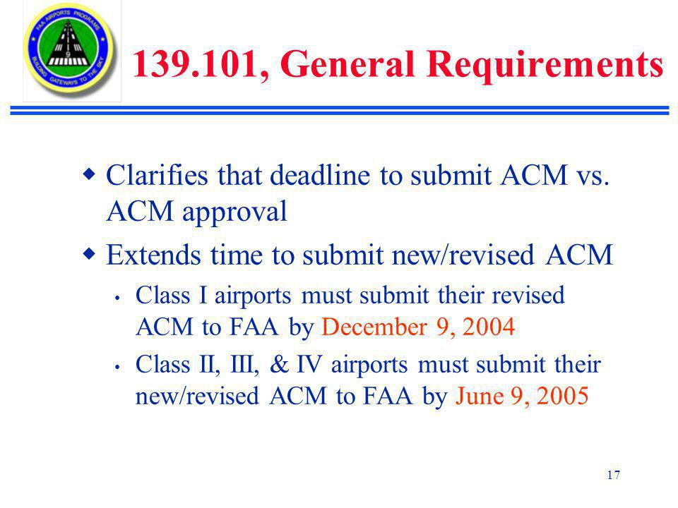 17 139.101, General Requirements  Clarifies that deadline to submit ACM vs.