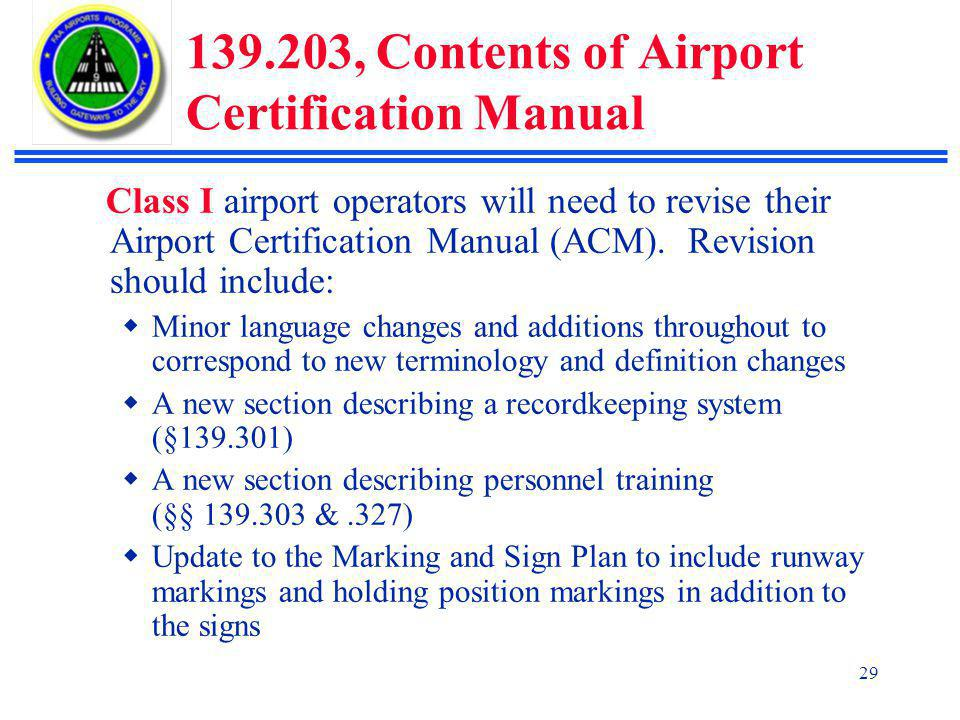 29 139.203, Contents of Airport Certification Manual Class I airport operators will need to revise their Airport Certification Manual (ACM).