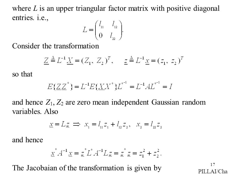 17 where L is an upper triangular factor matrix with positive diagonal entries. i.e., Consider the transformation so that and hence Z 1, Z 2 are zero
