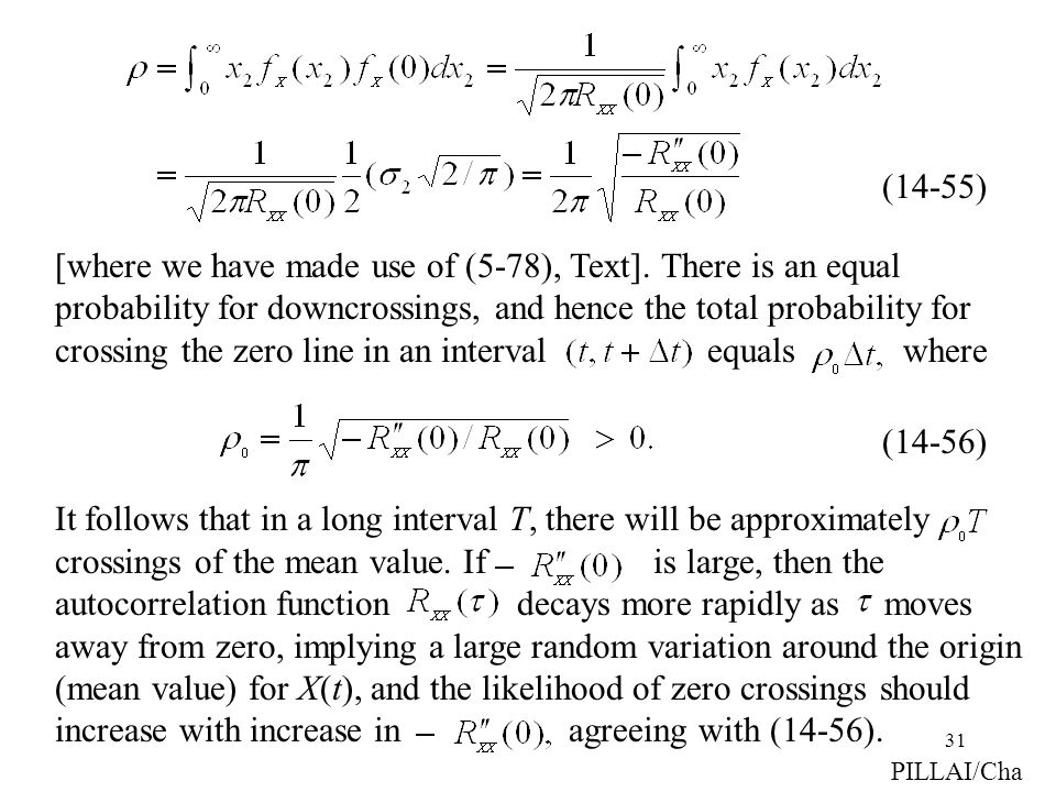31 PILLAI/Cha [where we have made use of (5-78), Text]. There is an equal probability for downcrossings, and hence the total probability for crossing