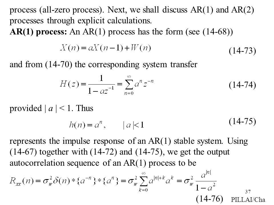 37 process (all-zero process). Next, we shall discuss AR(1) and AR(2) processes through explicit calculations. AR(1) process: An AR(1) process has the