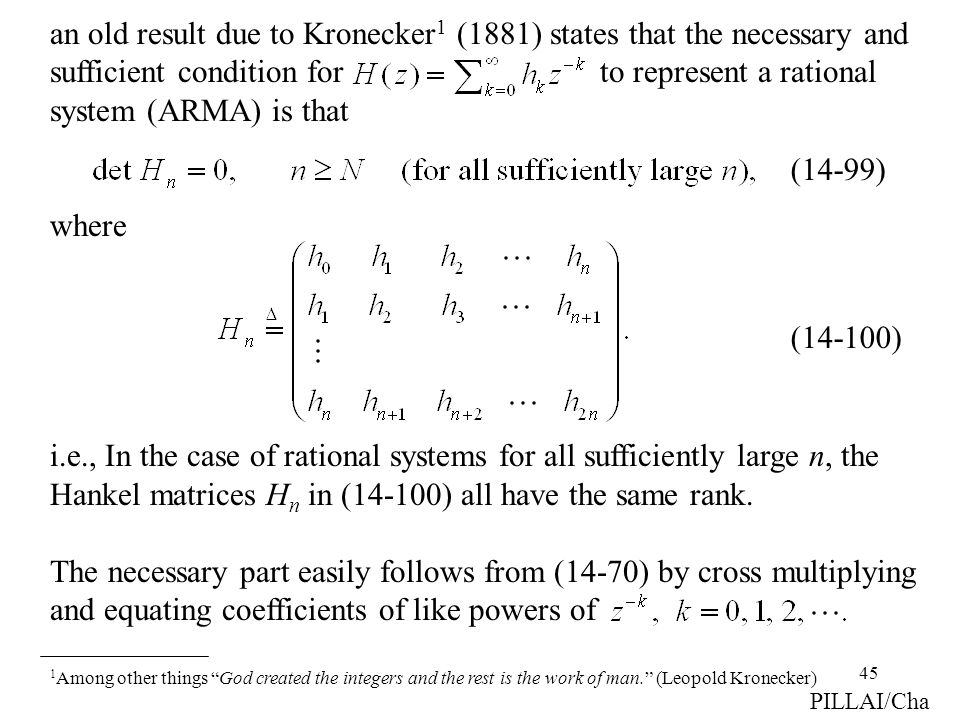 45 an old result due to Kronecker 1 (1881) states that the necessary and sufficient condition for to represent a rational system (ARMA) is that where