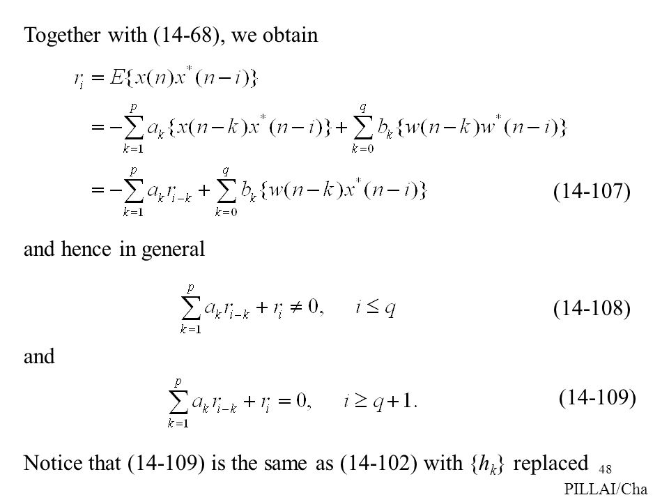 48 PILLAI/Cha Together with (14-68), we obtain and hence in general and Notice that (14-109) is the same as (14-102) with {h k } replaced (14-107) (14