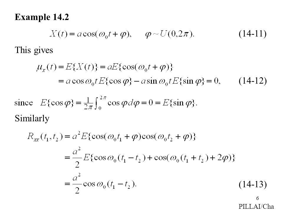 6 Similarly (14-12) (14-13) Example 14.2 (14-11) This gives PILLAI/Cha