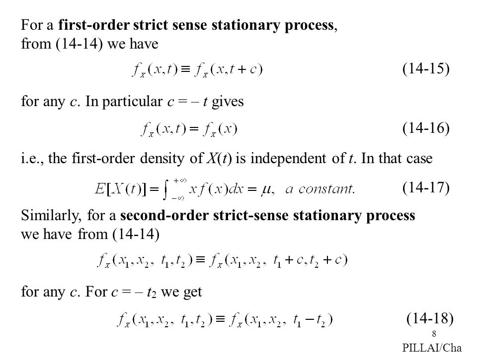 8 For a first-order strict sense stationary process, from (14-14) we have for any c. In particular c = – t gives i.e., the first-order density of X(t)