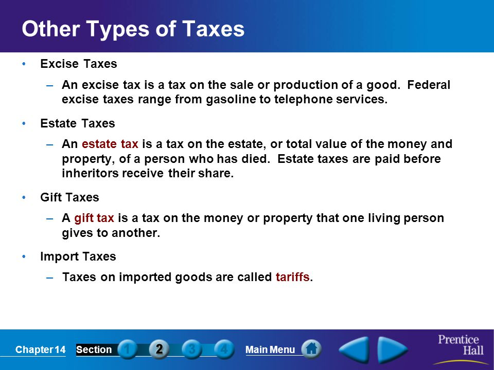 Chapter 14SectionMain Menu Other Types of Taxes Excise Taxes –An excise tax is a tax on the sale or production of a good. Federal excise taxes range f