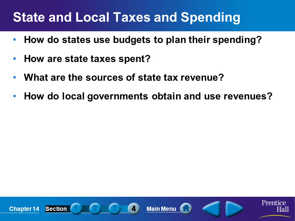 Chapter 14SectionMain Menu State and Local Taxes and Spending How do states use budgets to plan their spending? How are state taxes spent? What are th