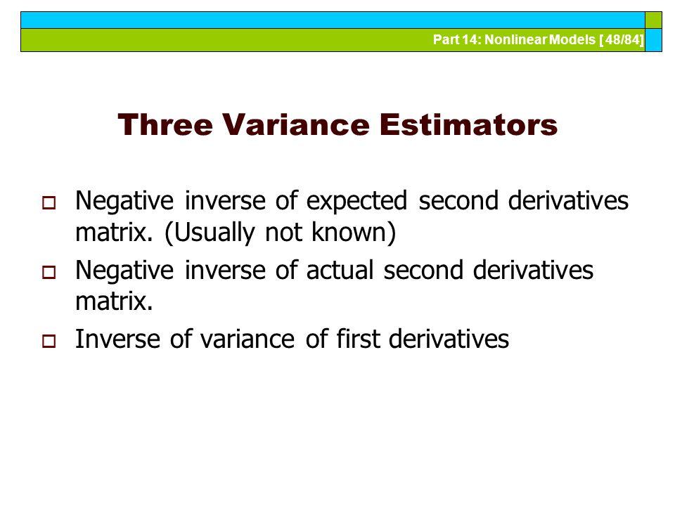 Part 14: Nonlinear Models [ 48/84] Three Variance Estimators  Negative inverse of expected second derivatives matrix.