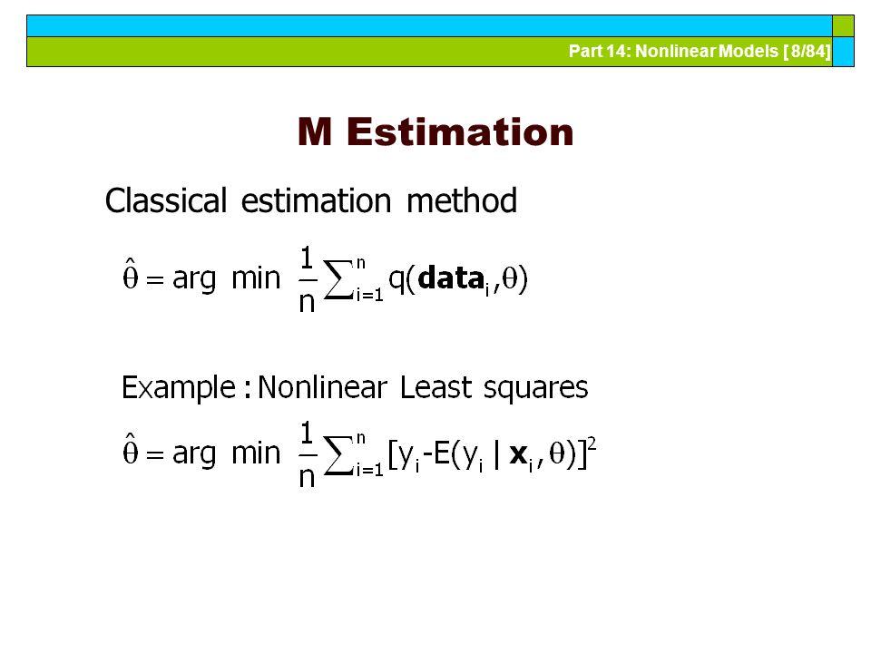 Part 14: Nonlinear Models [ 8/84] M Estimation Classical estimation method