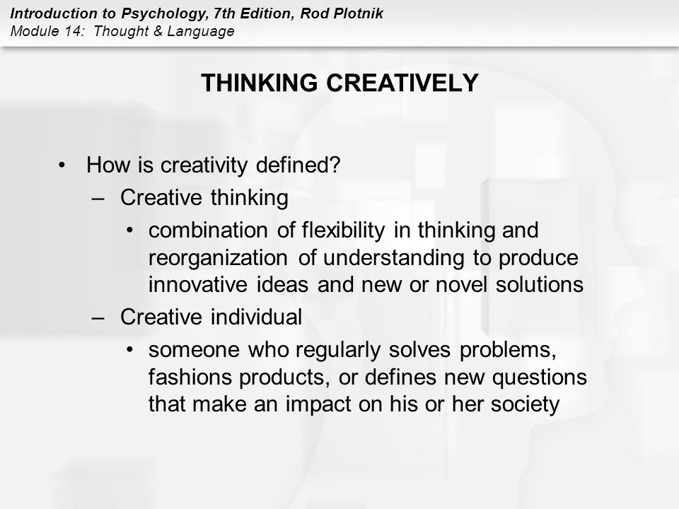 Introduction to Psychology, 7th Edition, Rod Plotnik Module 14: Thought & Language ACQUIRING LANGUAGE (CONT.) Language stages 4.sentences –represents the fourth stage of acquiring language, occurs at about 4 years of age Telegraphic speech –distinctive pattern of speaking in which the child omits articles (the), prepositions (in, out), and parts of verbs