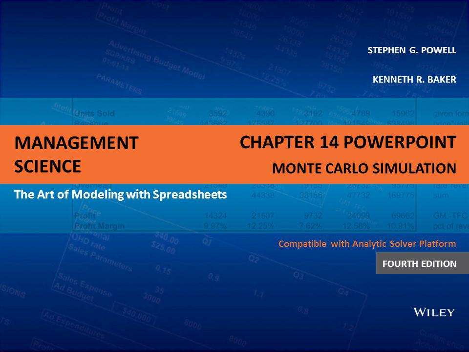 MANAGEMENT SCIENCE The Art of Modeling with Spreadsheets STEPHEN G. POWELL KENNETH R. BAKER Compatible with Analytic Solver Platform FOURTH EDITION MO