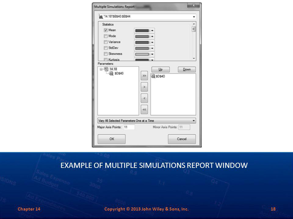 EXAMPLE OF MULTIPLE SIMULATIONS REPORT WINDOW Chapter 14Copyright © 2013 John Wiley & Sons, Inc.18