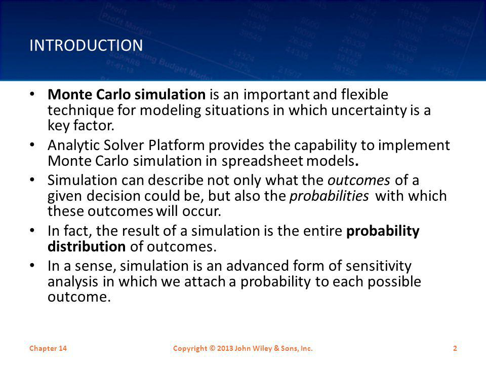 INTRODUCTION Monte Carlo simulation is an important and flexible technique for modeling situations in which uncertainty is a key factor. Analytic Solv
