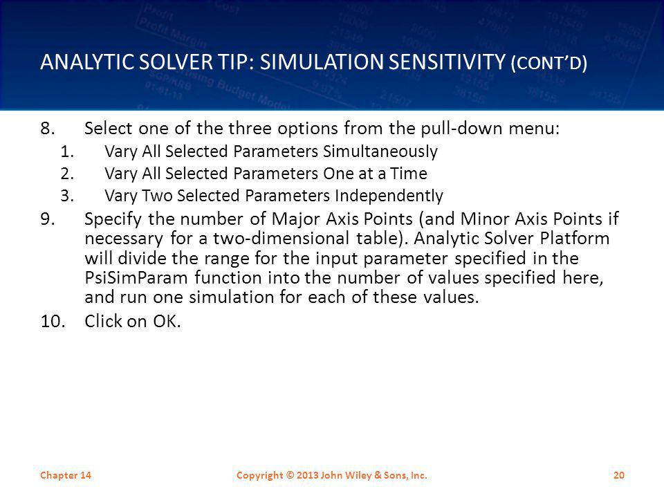 ANALYTIC SOLVER TIP: SIMULATION SENSITIVITY (CONT'D) 8.Select one of the three options from the pull-down menu: 1.Vary All Selected Parameters Simulta