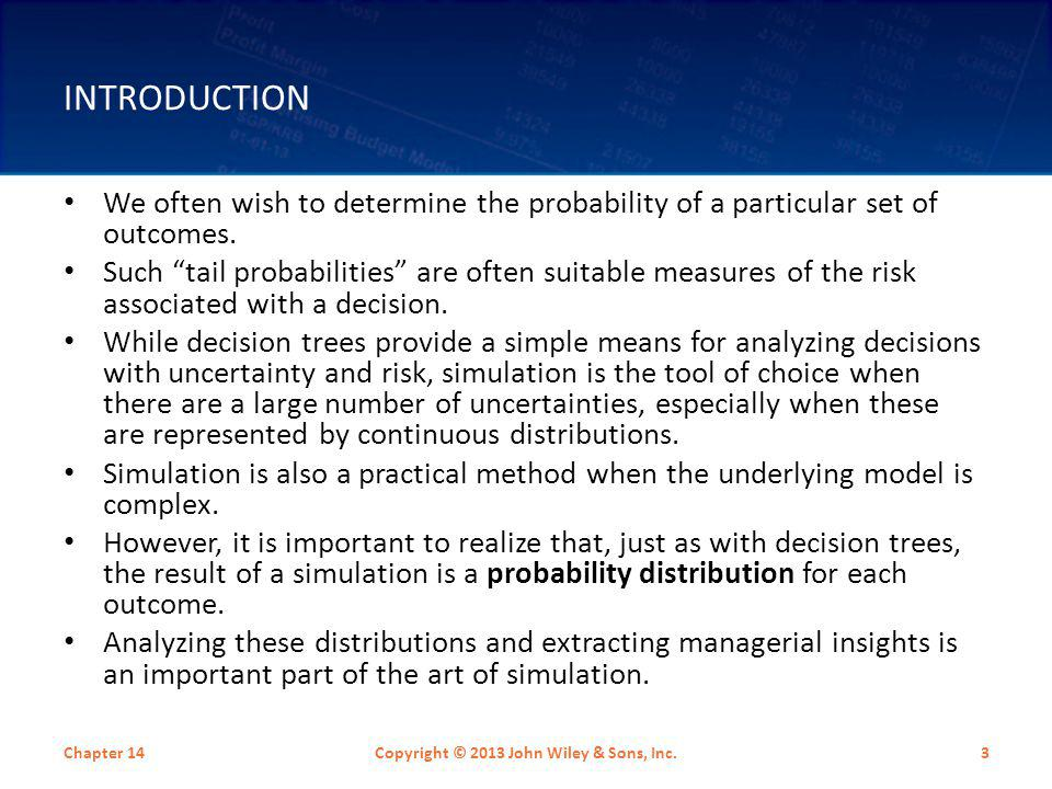 ESSENTIAL STEPS IN A SIMULATION Chapter 14Copyright © 2013 John Wiley & Sons, Inc.4 1.Start with a base case model and determine which of the input parameters to represent as uncertain.