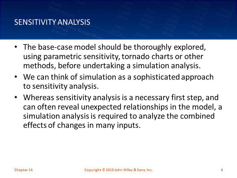 SENSITIVITY ANALYSIS The base-case model should be thoroughly explored, using parametric sensitivity, tornado charts or other methods, before undertak