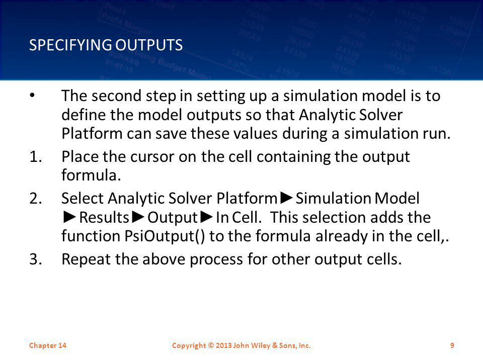 SPECIFYING OUTPUTS The second step in setting up a simulation model is to define the model outputs so that Analytic Solver Platform can save these val