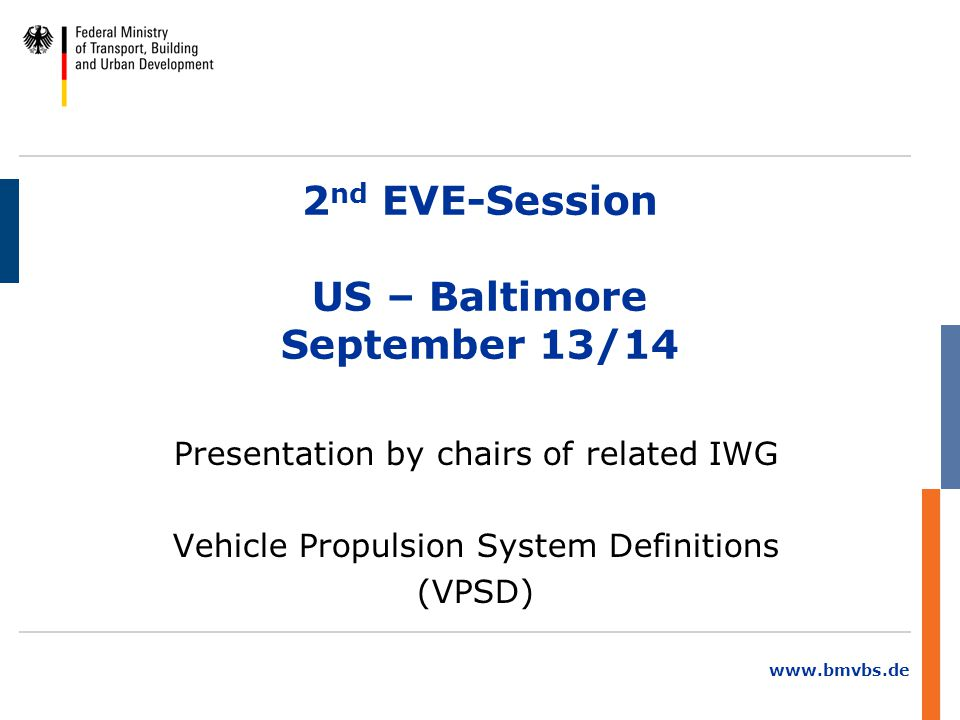 www.bmvbs.de Christoph Albus/13-14 September 2012/2 nd EVE-Session 2 Content 1.Background/Terms of Reference 2.Principles 3.Propulsion System or Powertrain 4.Fuel / Energy 5.Energy Storage systems (on board) 6.Fuel supply types 7.Energy Converter 8.Vehicle Definitions 9.Characteristics of Powertrains 10.Next steps