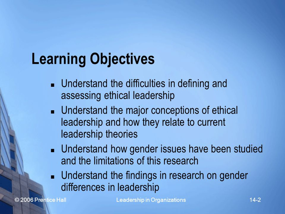 © 2006 Prentice Hall Leadership in Organizations14-3 Learning Objectives Understand how leadership processes can be affected by national culture Understand the difficulties of studying cross- cultural leadership and the limitations of research on this subject Understand why it is important to manage diversity and provide equal opportunity to all members of an organization